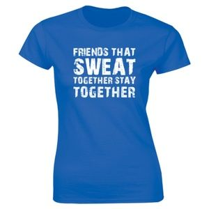 Half It Tops - Friends That Sweat Together Stay Together T-shirt